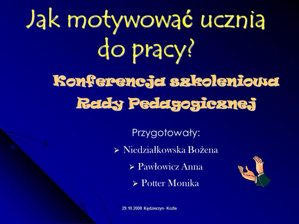 29.10.2008 Kędzierzyn- Koźle Jak motywować ucznia do pracy.