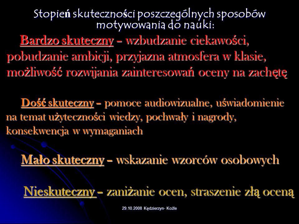 29.10.2008 Kędzierzyn- Koźle Natomiast do cech, które utrudniaj ą motywacj ę to : brak kompetencji, nieumiej ę tno ść nawi ą zywania kontaktu z ucznie