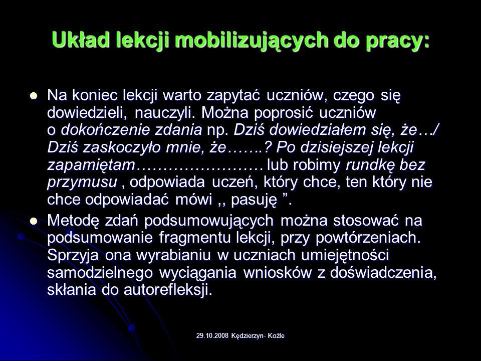 29.10.2008 Kędzierzyn- Koźle Układ lekcji mobilizujących do pracy: Lekcję można rozpocząć testem – powtórką. Polega to na tym, że nauczyciel pisze na
