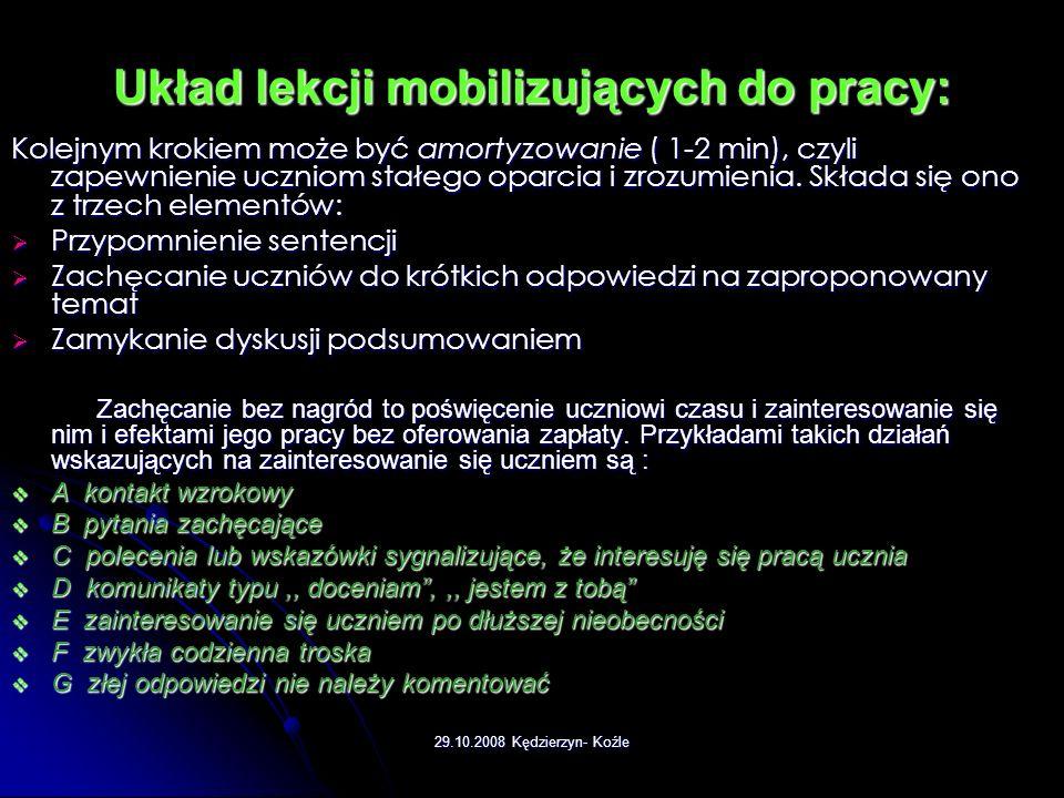 29.10.2008 Kędzierzyn- Koźle Układ lekcji mobilizujących do pracy: Zwiększenie poczucia wartości i zachęcanie bez nagród poprzez tzw. sentencje, prowo