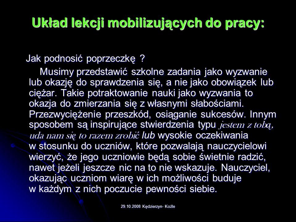 29.10.2008 Kędzierzyn- Koźle Układ lekcji mobilizujących do pracy: Kolejnym krokiem może być amortyzowanie ( 1-2 min), czyli zapewnienie uczniom stałe