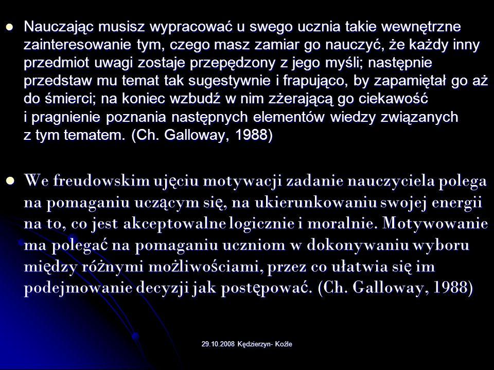 29.10.2008 Kędzierzyn- Koźle Poglądy na temat motywacji Właściwa motywacja uczenia się prowadzi do powstania odpowiednich uwarunkowań wewnętrznych. On