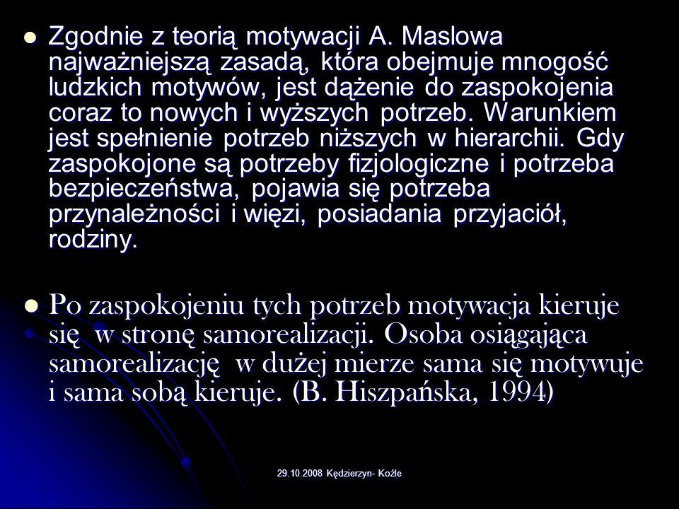 29.10.2008 Kędzierzyn- Koźle Zgodnie z teorią motywacji A.
