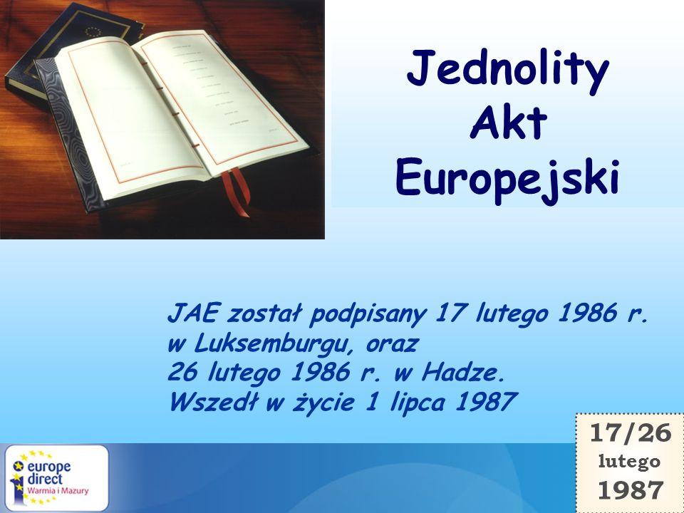 17/26 lutego 1987 JAE został podpisany 17 lutego 1986 r. w Luksemburgu, oraz 26 lutego 1986 r. w Hadze. Wszedł w życie 1 lipca 1987 Jednolity Akt Euro
