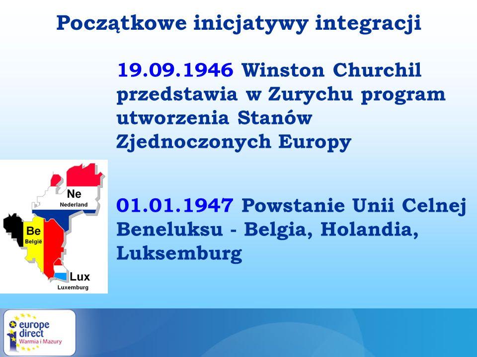 Początkowe inicjatywy integracji 19.09.1946 Winston Churchil przedstawia w Zurychu program utworzenia Stanów Zjednoczonych Europy 01.01.1947 Powstanie