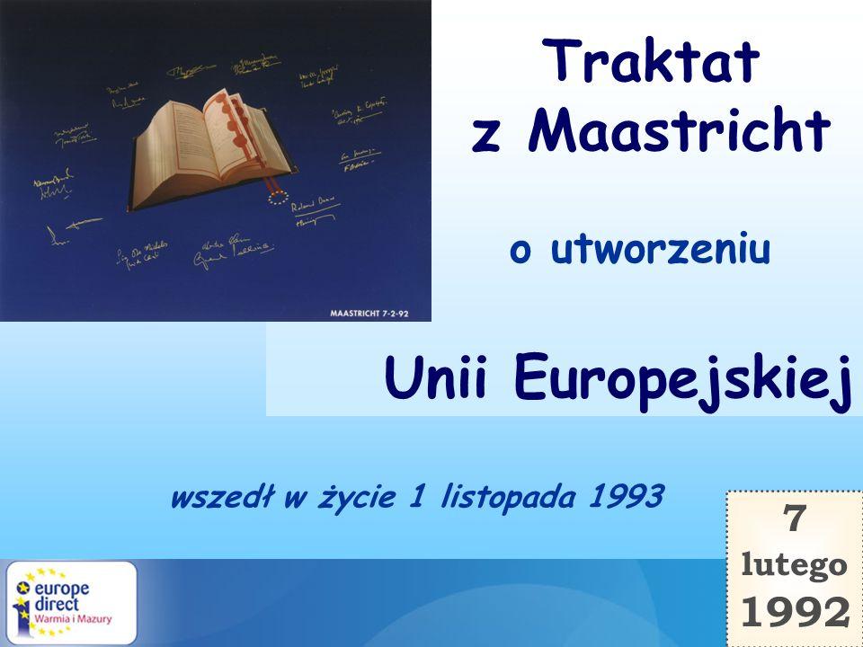 wszedł w życie 1 listopada 1993 7 lutego 1992 Traktat z Maastricht o utworzeniu Unii Europejskiej
