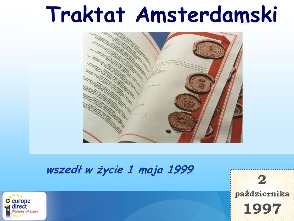 wszedł w życie 1 maja 1999 2 października 1997 Traktat Amsterdamski