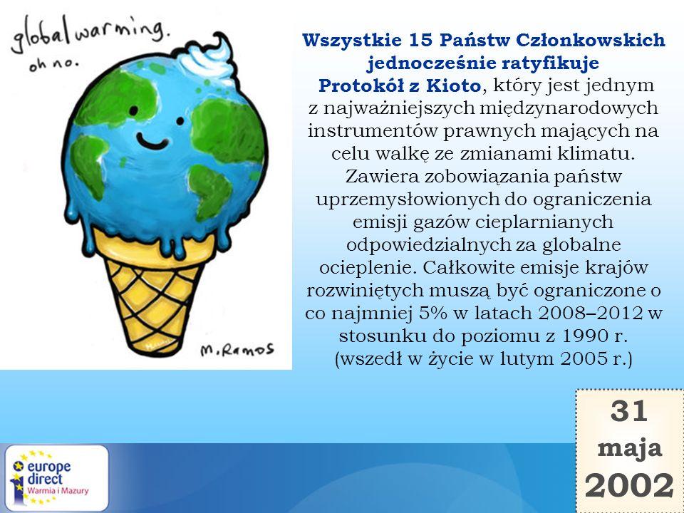 31 maja 2002 Wszystkie 15 Państw Członkowskich jednocześnie ratyfikuje Protokół z Kioto, który jest jednym z najważniejszych międzynarodowych instrume