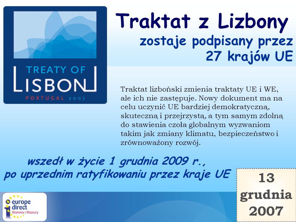 wszedł w życie 1 grudnia 2009 r., po uprzednim ratyfikowaniu przez kraje UE 13 grudnia 2007 Traktat z Lizbony zostaje podpisany przez 27 krajów UE Tra