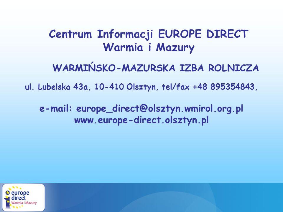 Centrum Informacji EUROPE DIRECT Warmia i Mazury WARMIŃSKO-MAZURSKA IZBA ROLNICZA ul. Lubelska 43a, 10-410 Olsztyn, tel/fax +48 895354843, e-mail: eur