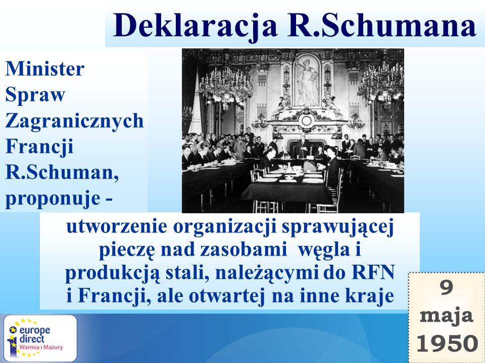 Deklaracja Schumana Pierwsze działania muszą dotyczyć kwestii ograniczonej, ale decydującej: niemiecko-francuskiej produkcji węgla i stali, która musi zostać umieszczona pod wspólną Najwyższą Władzą.