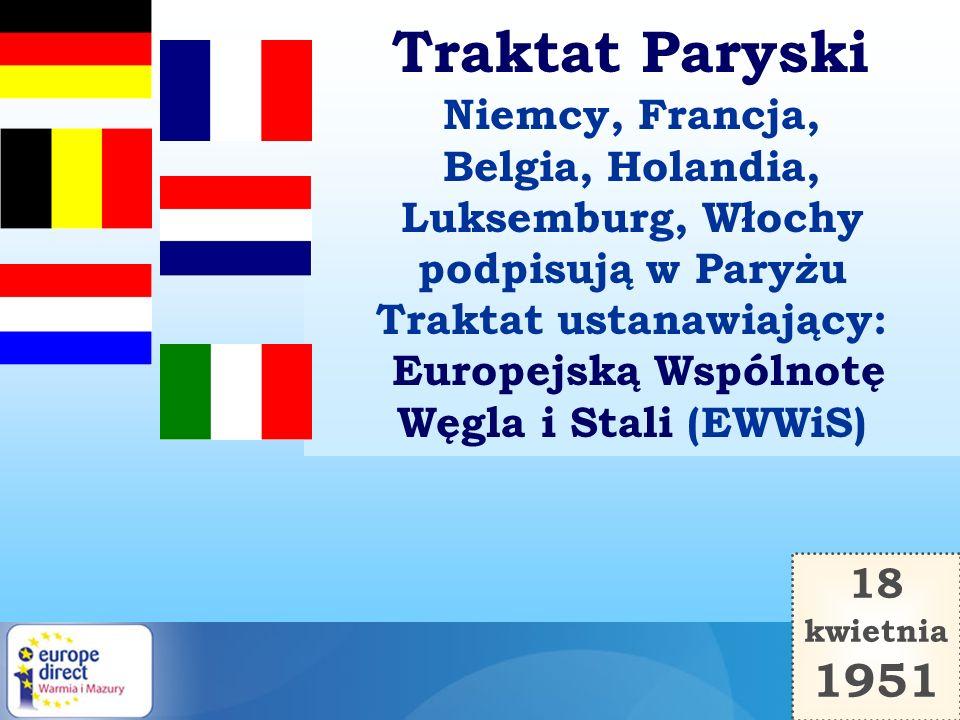 18 kwietnia 1951 Traktat Paryski Niemcy, Francja, Belgia, Holandia, Luksemburg, Włochy podpisują w Paryżu Traktat ustanawiający: Europejską Wspólnotę