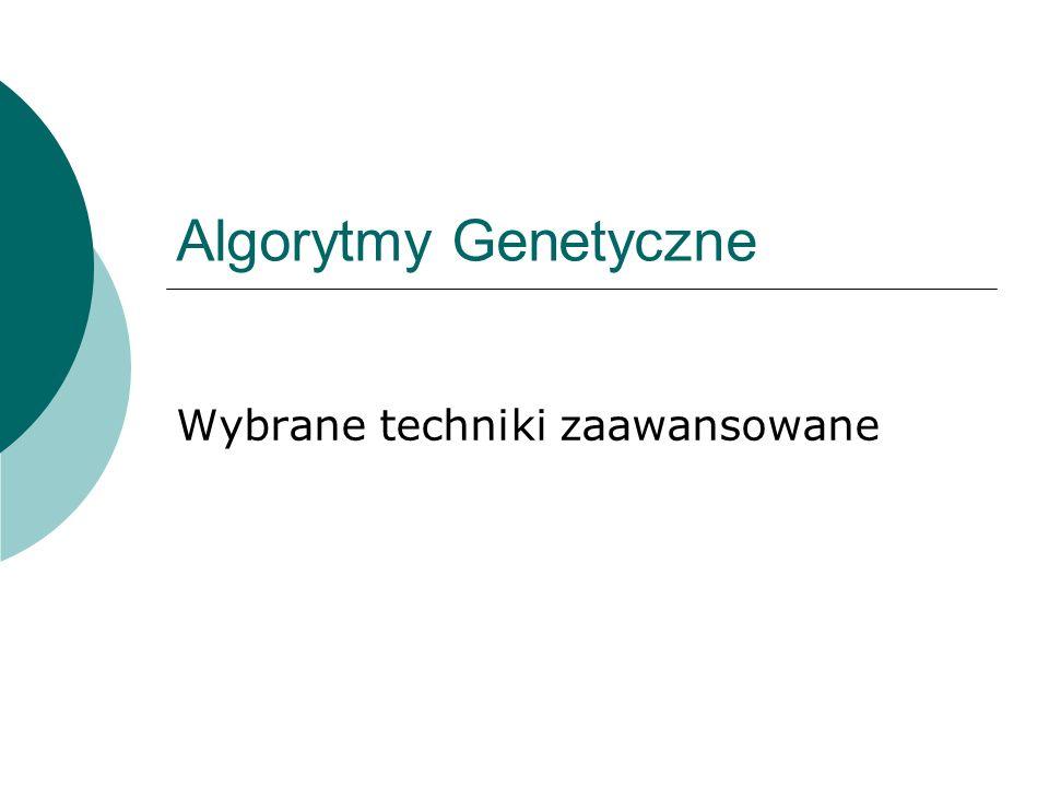 Algorytmy Genetyczne Wybrane techniki zaawansowane