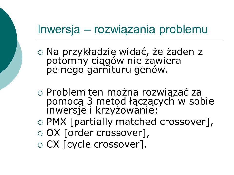 Inwersja – rozwiązania problemu Na przykładzie widać, że żaden z potomny ciągów nie zawiera pełnego garnituru genów. Problem ten można rozwiązać za po