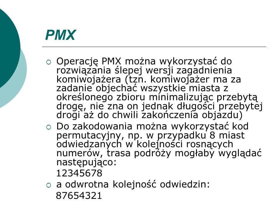 PMX Operację PMX można wykorzystać do rozwiązania ślepej wersji zagadnienia komiwojażera (tzn. komiwojażer ma za zadanie objechać wszystkie miasta z o