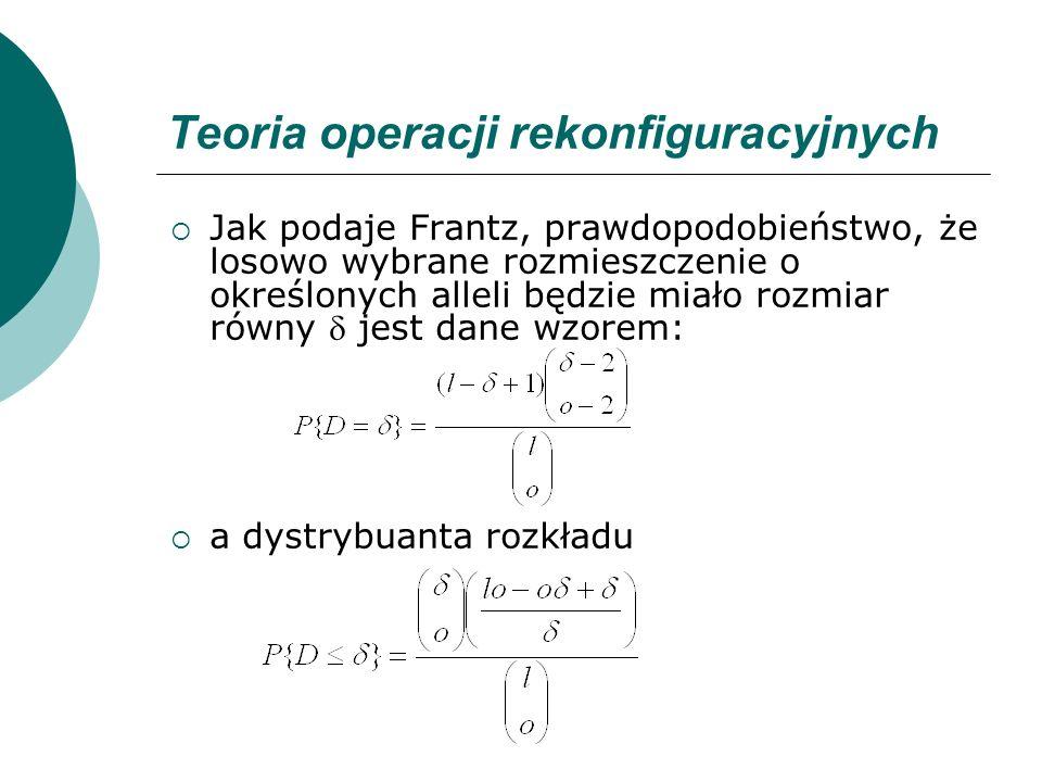 Teoria operacji rekonfiguracyjnych Jak podaje Frantz, prawdopodobieństwo, że losowo wybrane rozmieszczenie o określonych alleli będzie miało rozmiar r
