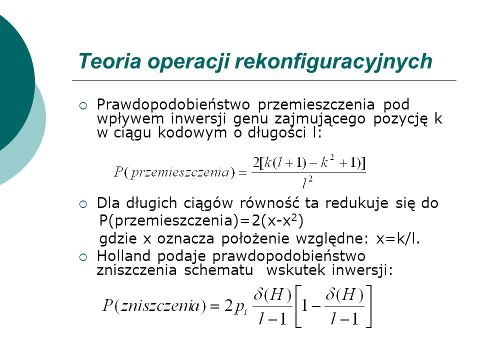 Teoria operacji rekonfiguracyjnych Prawdopodobieństwo przemieszczenia pod wpływem inwersji genu zajmującego pozycję k w ciągu kodowym o długości l: Dl