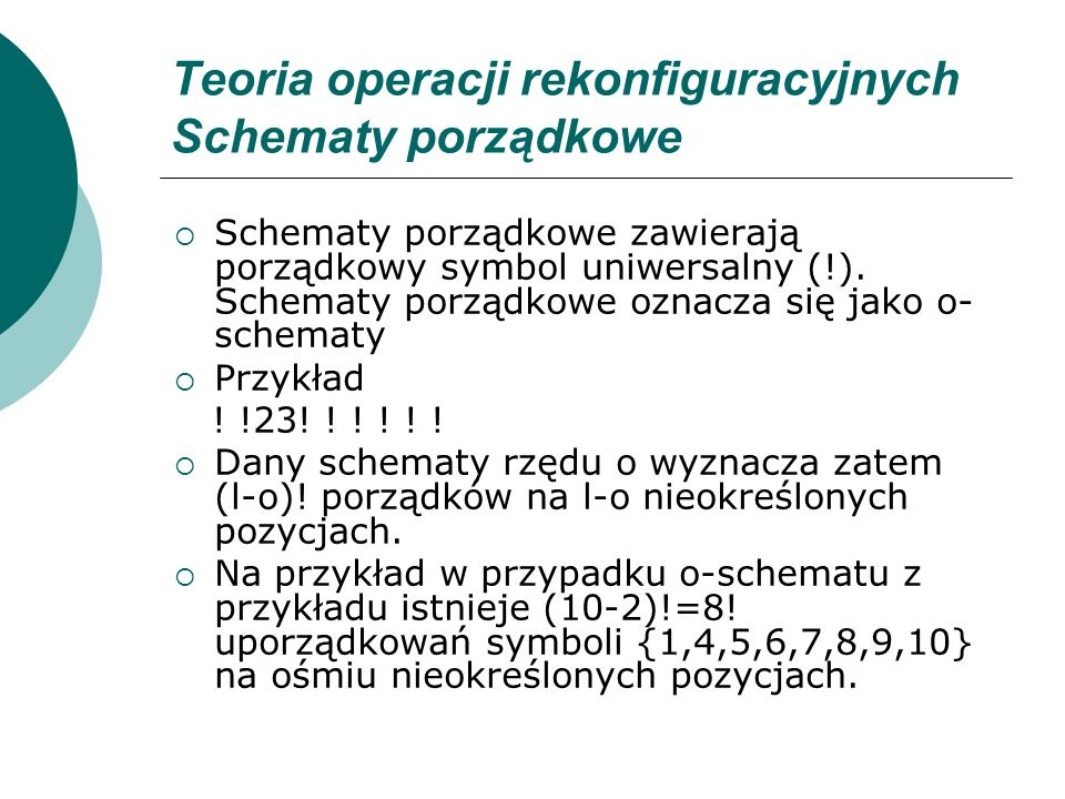 Teoria operacji rekonfiguracyjnych Schematy porządkowe Schematy porządkowe zawierają porządkowy symbol uniwersalny (!). Schematy porządkowe oznacza si