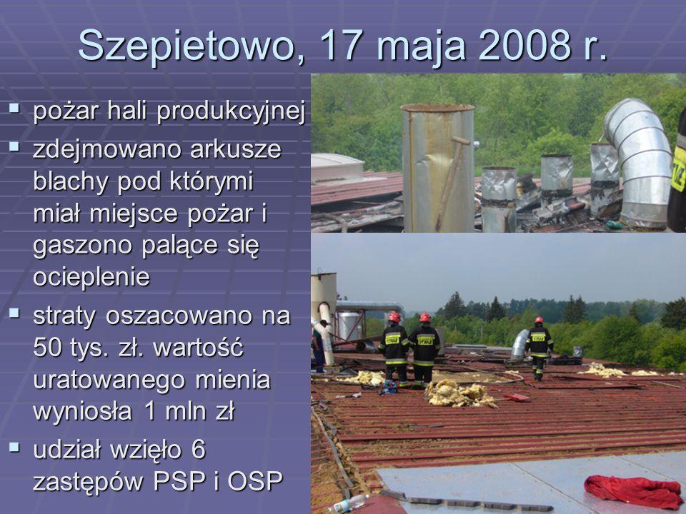 Szepietowo, 17 maja 2008 r. pożar hali produkcyjnej pożar hali produkcyjnej zdejmowano arkusze blachy pod którymi miał miejsce pożar i gaszono palące