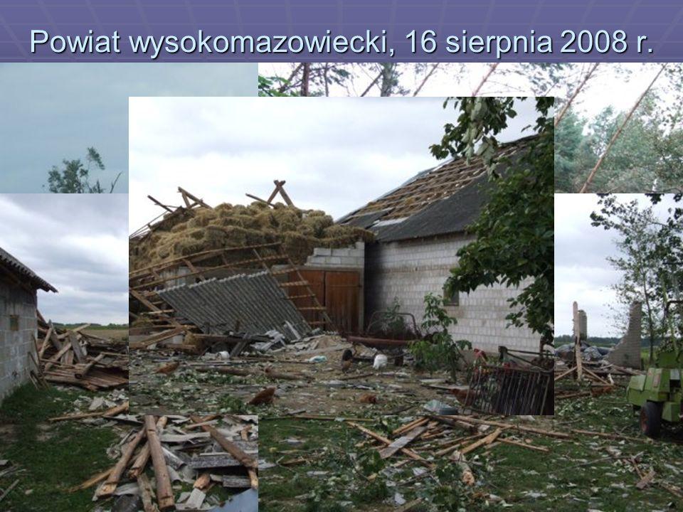 Powiat wysokomazowiecki, 16 sierpnia 2008 r. ok. godz. 20 nad naszym powiatem przetoczyła się nawałnica, która poczyniła ogromne zniszczenia budynków