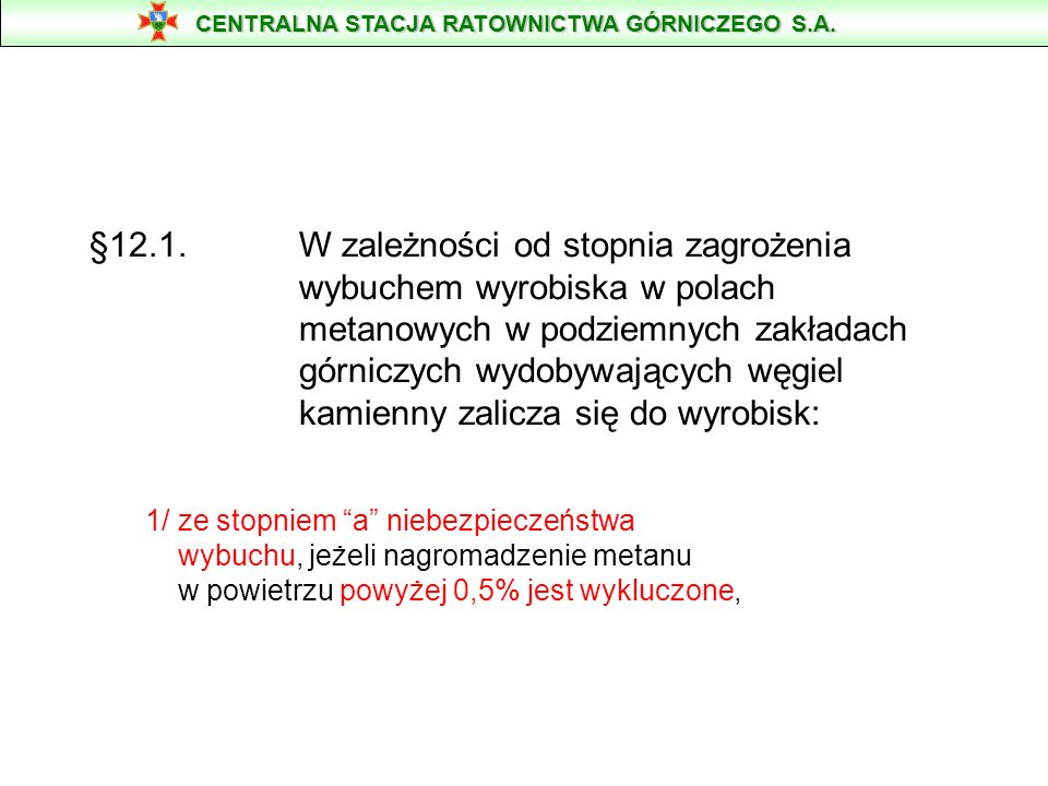 §12.1. W zależności od stopnia zagrożenia wybuchem wyrobiska w polach metanowych w podziemnych zakładach górniczych wydobywających węgiel kamienny zal