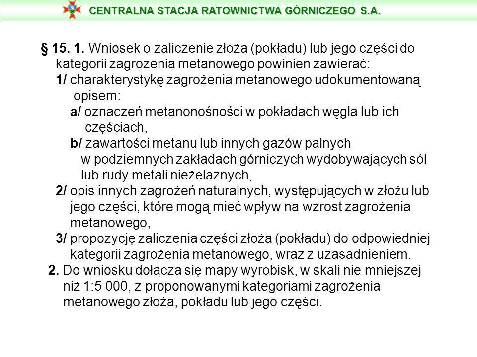 § 15. 1. Wniosek o zaliczenie złoża (pokładu) lub jego części do kategorii zagrożenia metanowego powinien zawierać: 1/ charakterystykę zagrożenia meta