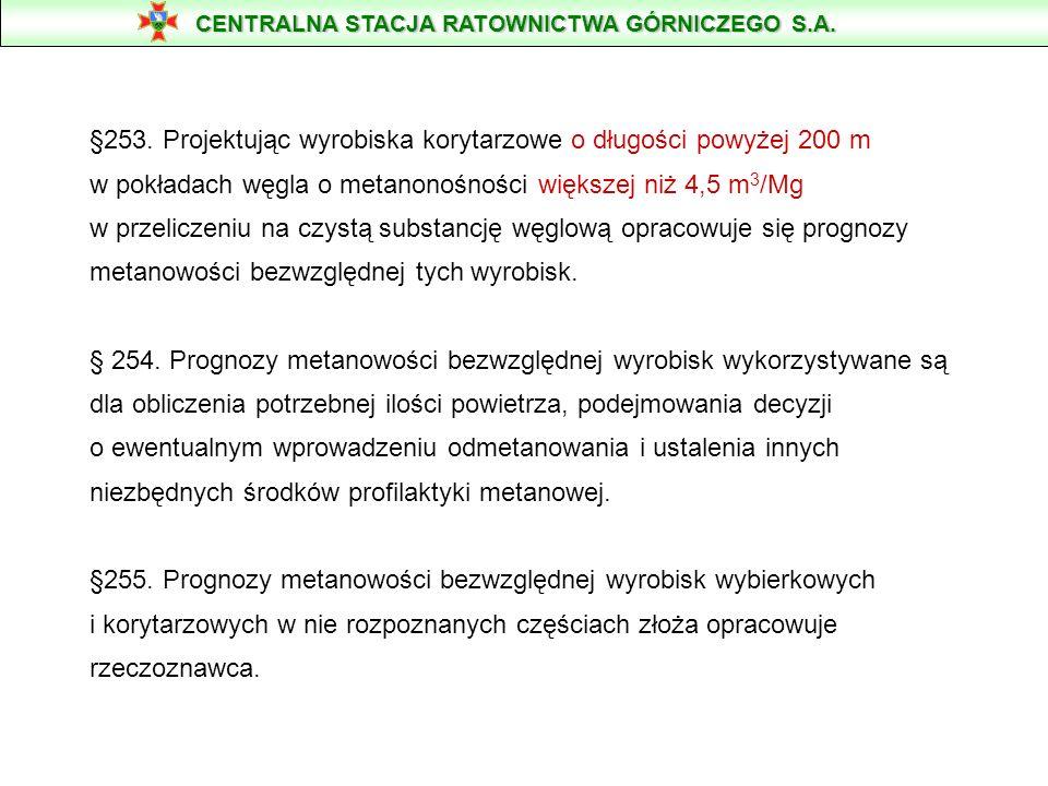 §253. Projektując wyrobiska korytarzowe o długości powyżej 200 m w pokładach węgla o metanonośności większej niż 4,5 m 3 /Mg w przeliczeniu na czystą