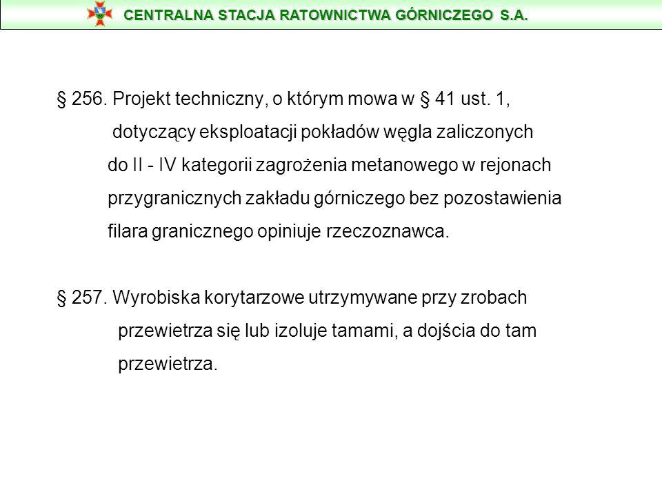 § 256. Projekt techniczny, o którym mowa w § 41 ust. 1, dotyczący eksploatacji pokładów węgla zaliczonych do II - IV kategorii zagrożenia metanowego w