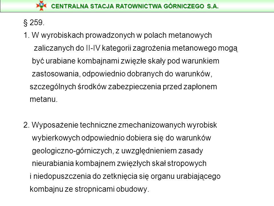 § 259. 1. W wyrobiskach prowadzonych w polach metanowych zaliczanych do II-IV kategorii zagrożenia metanowego mogą być urabiane kombajnami zwięzłe ska