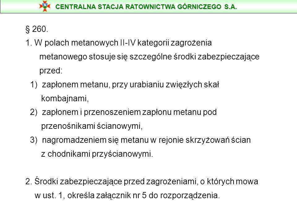 § 260. 1. W polach metanowych II-IV kategorii zagrożenia metanowego stosuje się szczególne środki zabezpieczające przed: 1) zapłonem metanu, przy urab