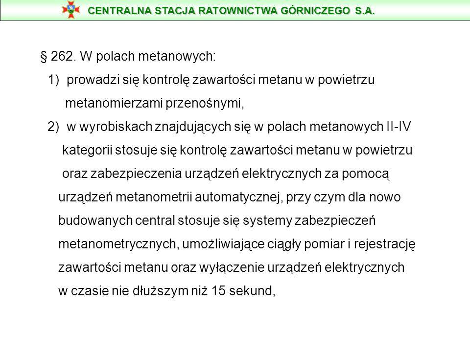 § 262. W polach metanowych: 1) prowadzi się kontrolę zawartości metanu w powietrzu metanomierzami przenośnymi, 2) w wyrobiskach znajdujących się w pol