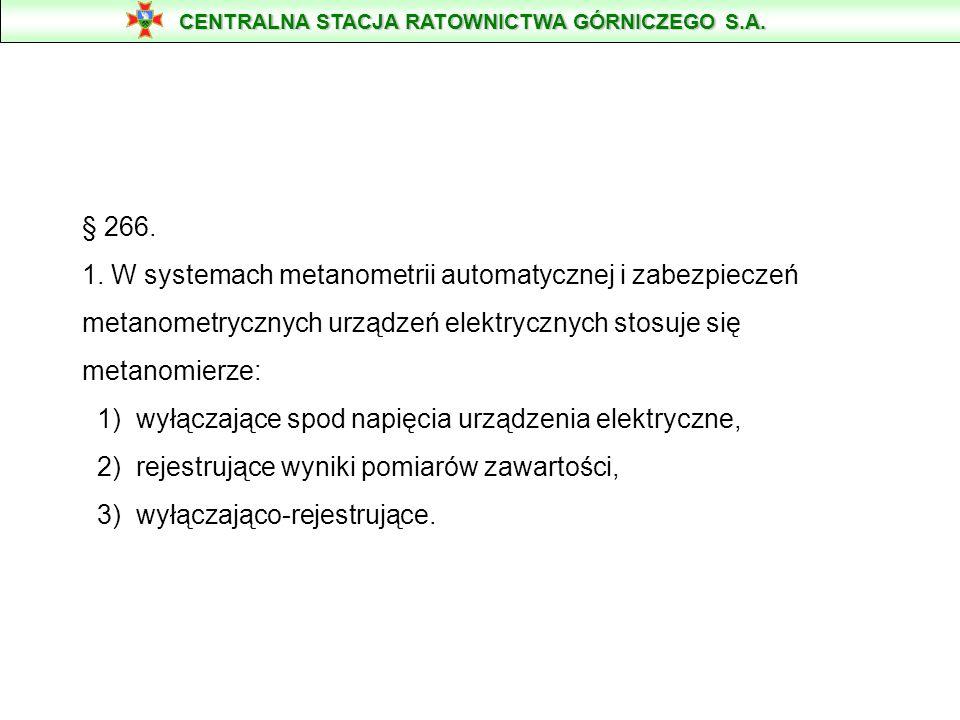 § 266. 1. W systemach metanometrii automatycznej i zabezpieczeń metanometrycznych urządzeń elektrycznych stosuje się metanomierze: 1) wyłączające spod