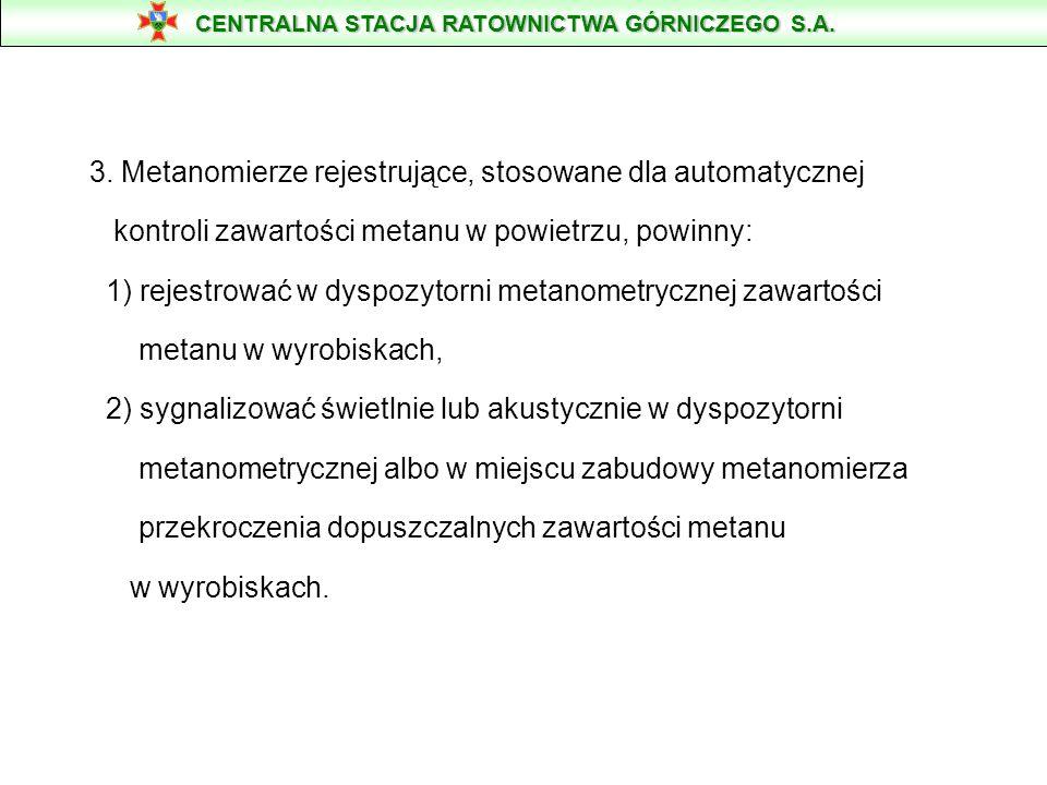 3. Metanomierze rejestrujące, stosowane dla automatycznej kontroli zawartości metanu w powietrzu, powinny: 1) rejestrować w dyspozytorni metanometrycz