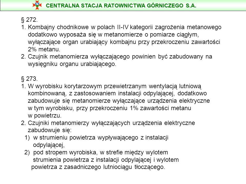§ 272. 1. Kombajny chodnikowe w polach II-IV kategorii zagrożenia metanowego dodatkowo wyposaża się w metanomierze o pomiarze ciągłym, wyłączające org