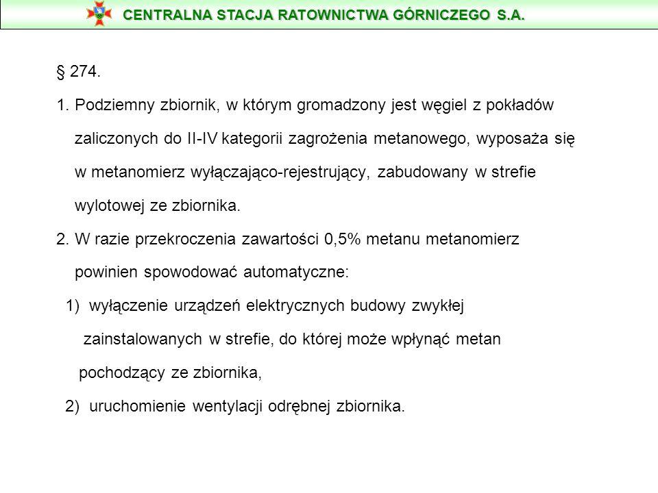 § 274. 1. Podziemny zbiornik, w którym gromadzony jest węgiel z pokładów zaliczonych do II-IV kategorii zagrożenia metanowego, wyposaża się w metanomi