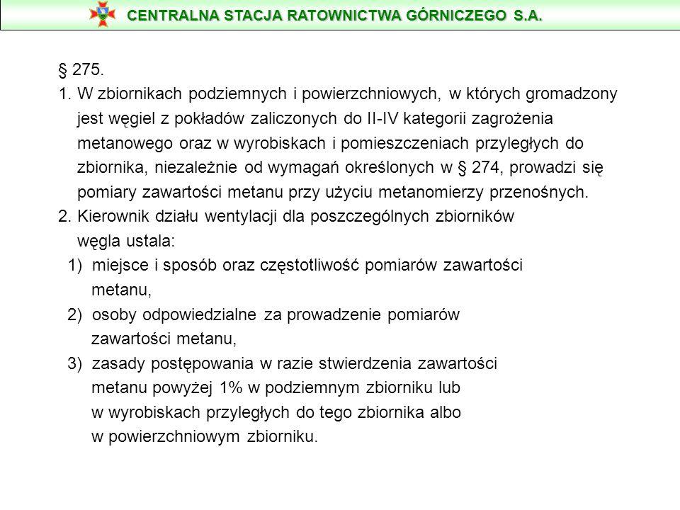 § 275. 1. W zbiornikach podziemnych i powierzchniowych, w których gromadzony jest węgiel z pokładów zaliczonych do II-IV kategorii zagrożenia metanowe
