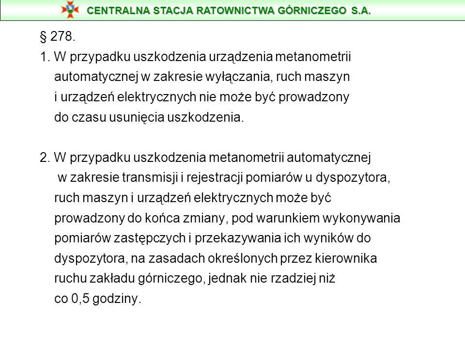 § 278. 1. W przypadku uszkodzenia urządzenia metanometrii automatycznej w zakresie wyłączania, ruch maszyn i urządzeń elektrycznych nie może być prowa