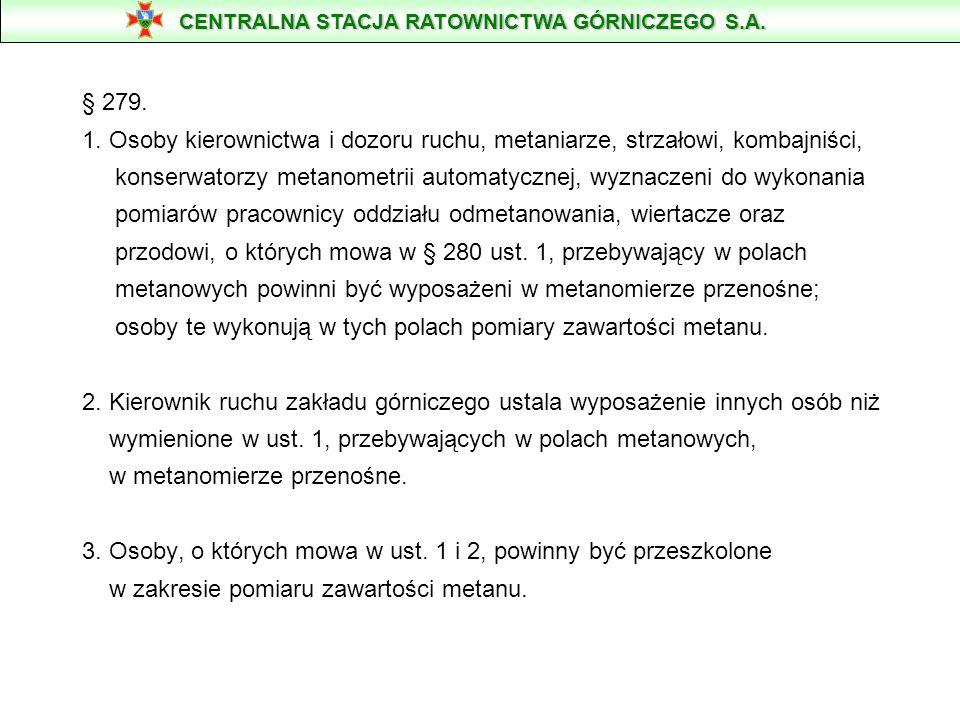 § 279. 1. Osoby kierownictwa i dozoru ruchu, metaniarze, strzałowi, kombajniści, konserwatorzy metanometrii automatycznej, wyznaczeni do wykonania pom