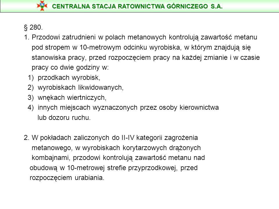§ 280. 1. Przodowi zatrudnieni w polach metanowych kontrolują zawartość metanu pod stropem w 10-metrowym odcinku wyrobiska, w którym znajdują się stan