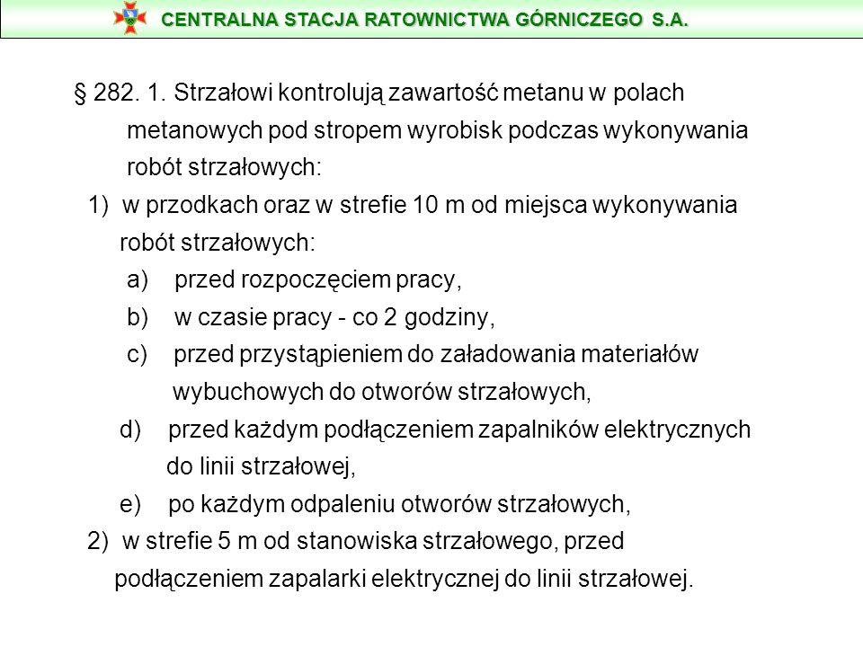 § 282. 1. Strzałowi kontrolują zawartość metanu w polach metanowych pod stropem wyrobisk podczas wykonywania robót strzałowych: 1) w przodkach oraz w
