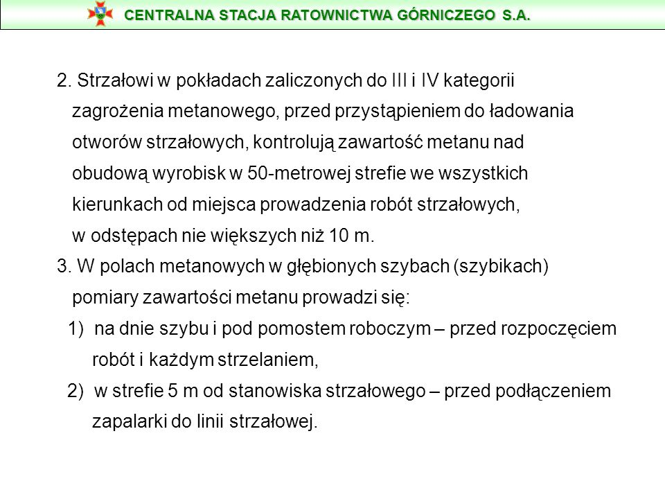 2. Strzałowi w pokładach zaliczonych do III i IV kategorii zagrożenia metanowego, przed przystąpieniem do ładowania otworów strzałowych, kontrolują za