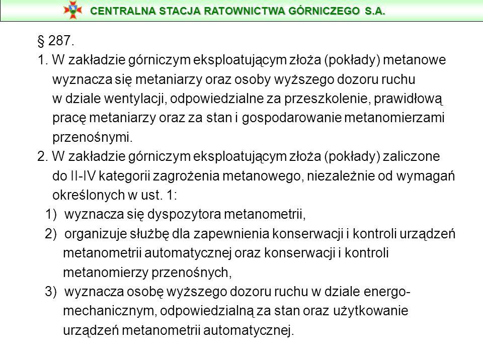 § 287. 1. W zakładzie górniczym eksploatującym złoża (pokłady) metanowe wyznacza się metaniarzy oraz osoby wyższego dozoru ruchu w dziale wentylacji,