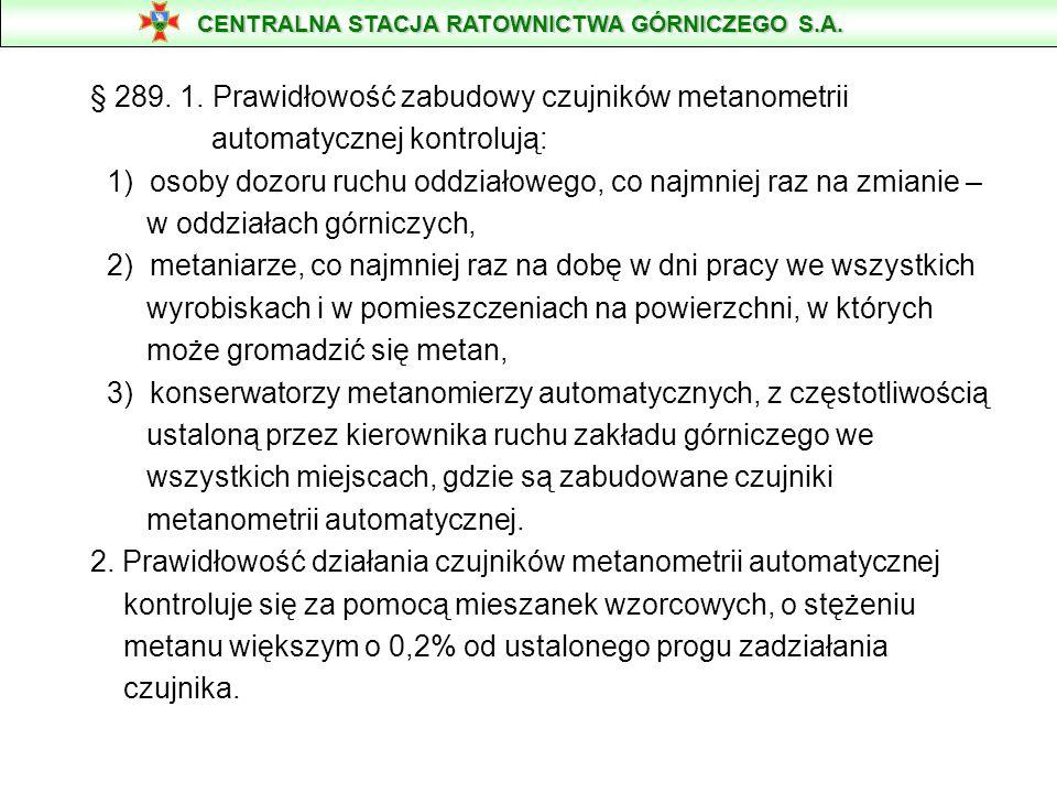 § 289. 1. Prawidłowość zabudowy czujników metanometrii automatycznej kontrolują: 1) osoby dozoru ruchu oddziałowego, co najmniej raz na zmianie – w od