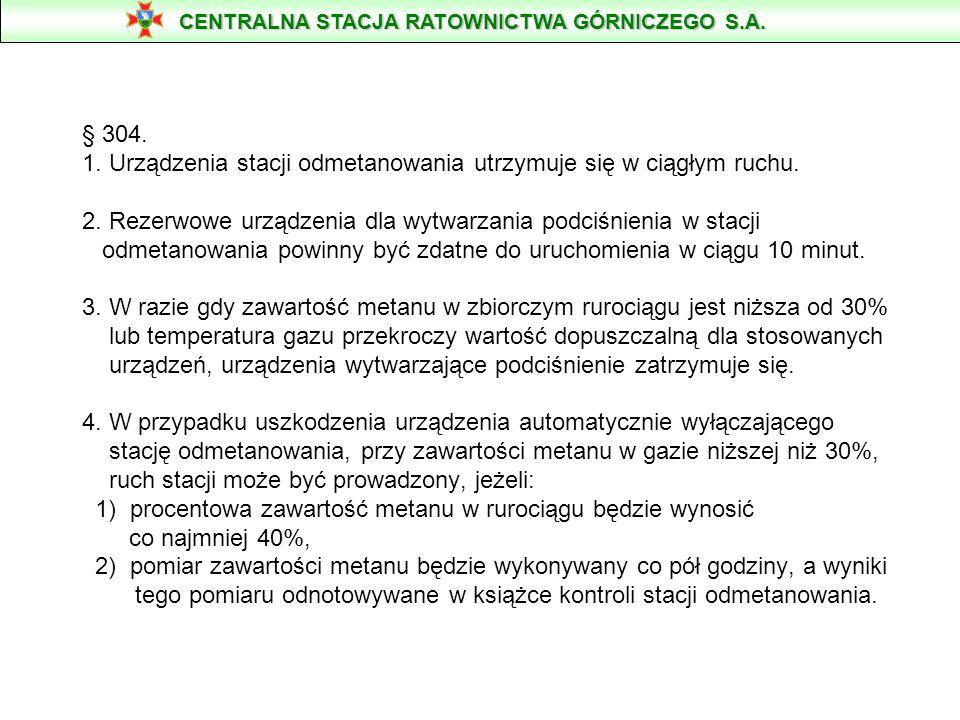 § 304. 1. Urządzenia stacji odmetanowania utrzymuje się w ciągłym ruchu. 2. Rezerwowe urządzenia dla wytwarzania podciśnienia w stacji odmetanowania p