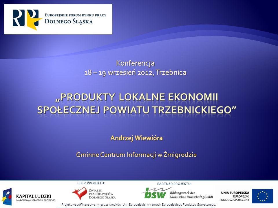 LIDER PROJEKTU: PARTNER PROJEKTU: Andrzej Wiewióra Gminne Centrum Informacji w Żmigrodzie Konferencja 18 – 19 wrzesień 2012, Trzebnica
