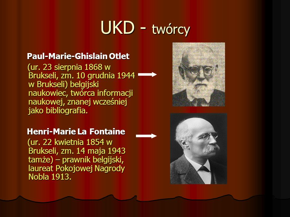 UKD - twórcy Paul-Marie-Ghislain Otlet Paul-Marie-Ghislain Otlet (ur. 23 sierpnia 1868 w Brukseli, zm. 10 grudnia 1944 w Brukseli) belgijski naukowiec