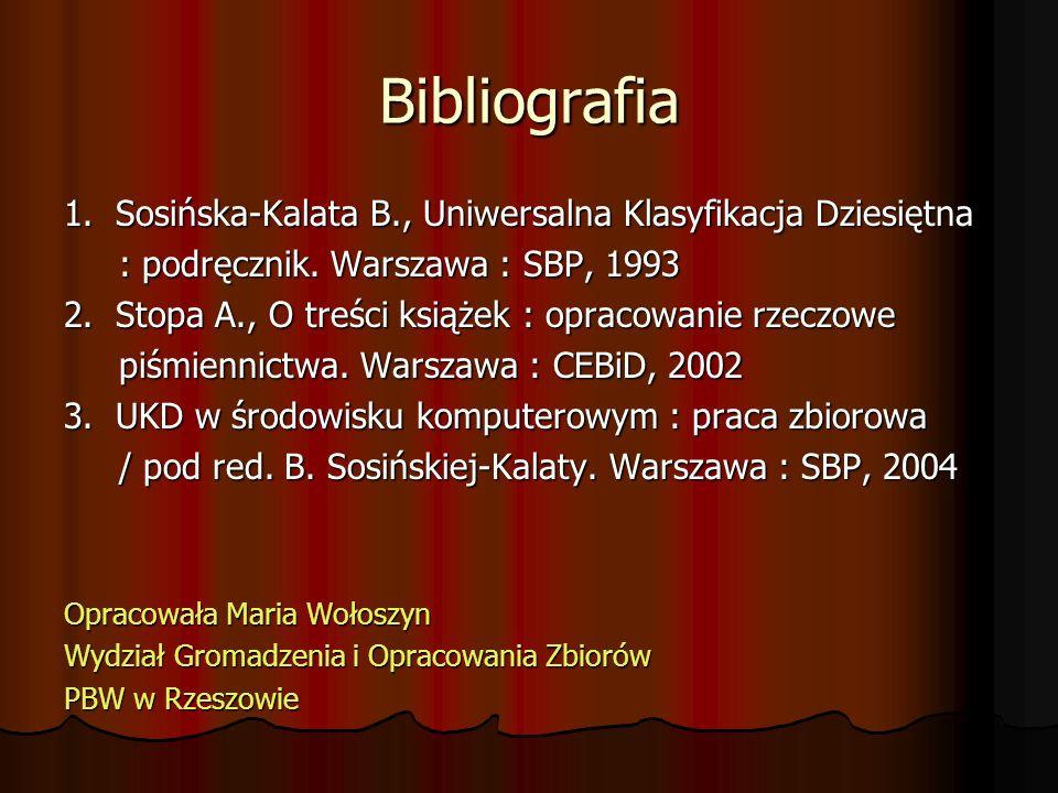 Bibliografia 1. Sosińska-Kalata B., Uniwersalna Klasyfikacja Dziesiętna : podręcznik. Warszawa : SBP, 1993 : podręcznik. Warszawa : SBP, 1993 2. Stopa