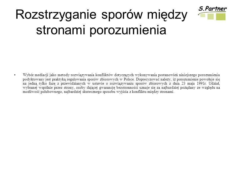 Rozstrzyganie sporów między stronami porozumienia Wybór mediacji jako metody rozwiązywania konfliktów dotyczących wykonywania postanowień niniejszego porozumienia podyktowany jest praktyką regulowania sporów zbiorowych w Polsce.