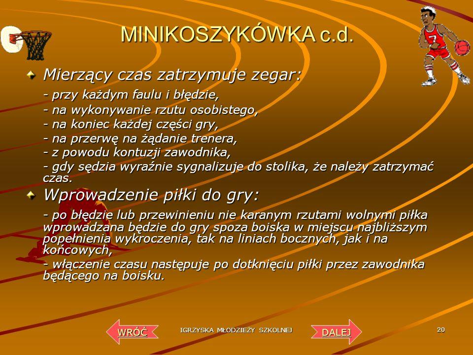 IGRZYSKA MŁODZIEŻY SZKOLNEJ 19 MINI KOSZYKÓWKA a) Uczestnictwo Zespól liczy 10-12 zawodników. Zespól liczy 10-12 zawodników. b) Przepisy gry Zawody ro
