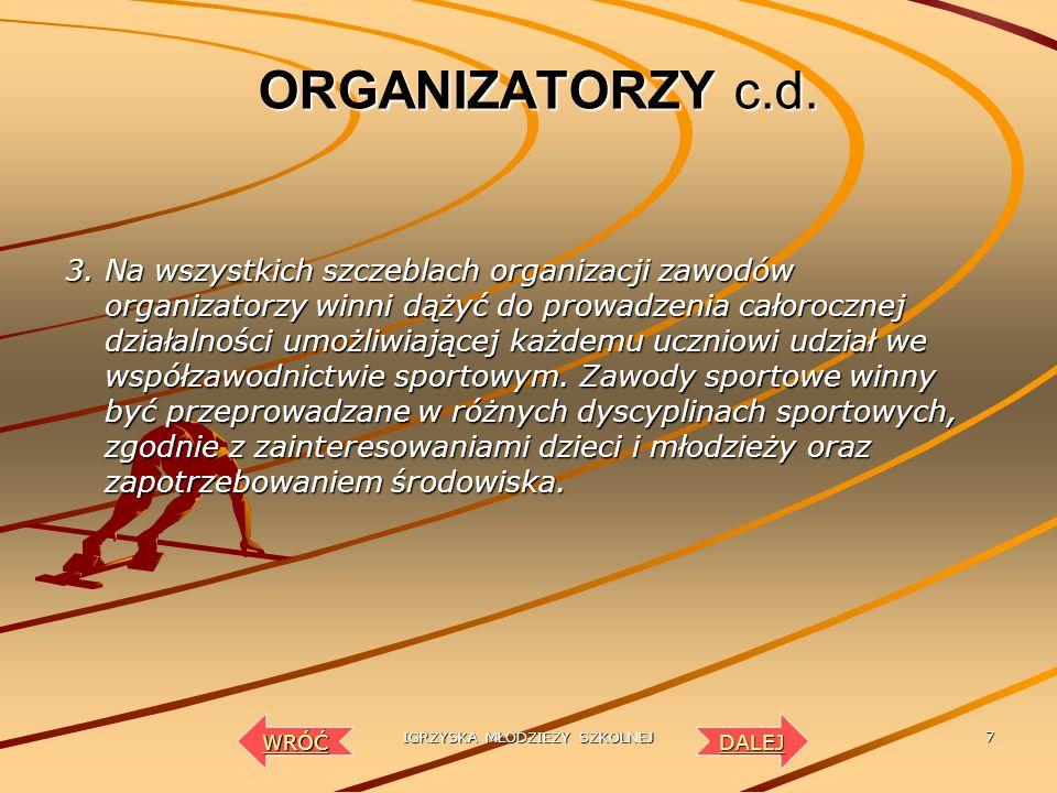 IGRZYSKA MŁODZIEŻY SZKOLNEJ 6 ORGANIZATORZY 1. Ogólne kierownictwo nad całością systemu współzawodnictwa sportowego dzieci i młodzieży zawartego w zał